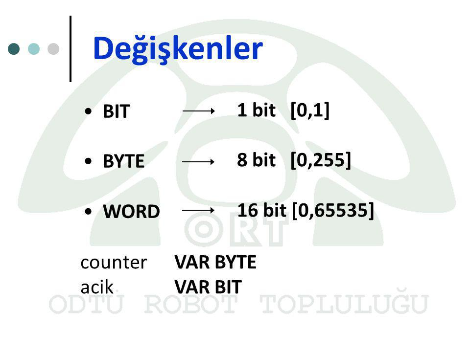 Değişkenler BIT 1 bit [0,1] BYTE 8 bit [0,255] WORD 16 bit [0,65535]